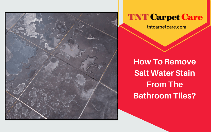 How To Remove Salt Water Stain From The Bathroom Tiles?